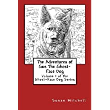 The Adventures of Gus The Ghost-Face Dog: Volume 1 of the Ghost-Face Dog Series by Susan Mitchell (2015-07-08)