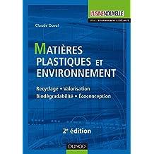Matières plastiques et environnement - 2e éd. : Recyclage. Biodégradabilité. Valorisation (Environnement et sécurité) (French Edition)