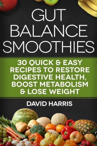 Download gut balance smoothies 30 quick easy recipes to restore download gut balance smoothies 30 quick easy recipes to restore digestive health boost metabolism lose weight book pdf audio idlws6wsz forumfinder Gallery