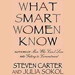 What Smart Women Know | Julia Sokol,Steven Carter