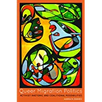 Queer Migration Politics: Activist Rhetoric and Coalitional Possibilities