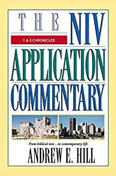1 and 2 Chronicles (The NIV Application Commentary) by [Hill, Andrew E.]