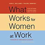 What Works for Women at Work: Four Patterns Working Women Need to Know | Rachel Dempsey,Joan C. Williams,Anne-Marie Slaughter