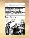 Tentamen Medicum Inaugurale, de Rabie Contagiosa, Vulgo Canina Quam, Pro Gradu Doctoratus, Eruditorum Examini Subjicit Calebus Hillier Parry, Caleb Hillier Parry, 117050051X