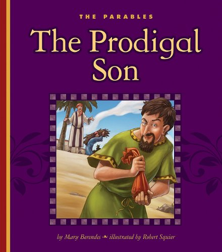 The Prodigal Son: Luke 15:11-32 (The Parables) (Parable Of The Prodigal Son For Children)