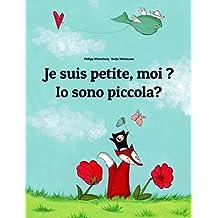 Je suis petite, moi ? Io sono piccola?: Un livre d'images pour les enfants (Edition bilingue français-italien) (French Edition)