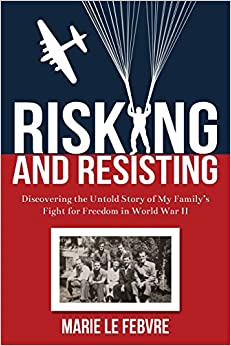 Book Risking and Resisting: Discovering the Untold Story of My Family's Fight for Freedom in World War II