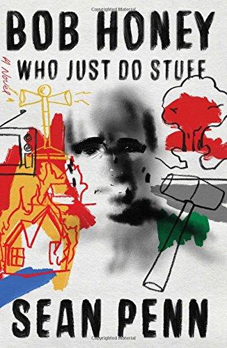 Bob Honey Who Just Do Stuff: A Novel cover