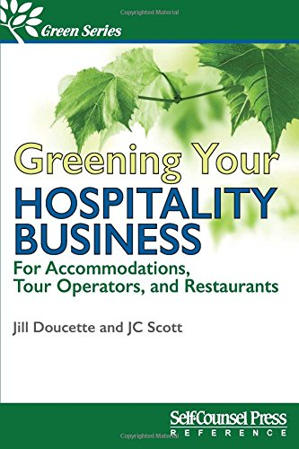 Greening Your Hospitality Business: For Accommodations, Tour Operators, and Restaurants (Green Series)