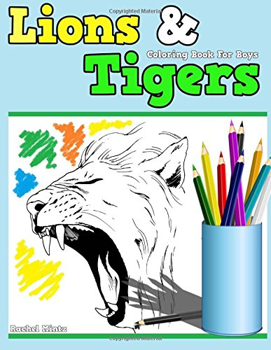 Read Online Coloring Book For Boys - Lions & Tigers: Roaring Lions, Leaping Pumas, Fierce Tigers! Coloring Book for Children Ages 5-12 (Coloring Books For Kids) (Volume 33) ebook
