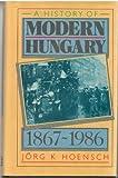 History of Modern Hungary, 1867-1986, J Hoensch, 0582014840