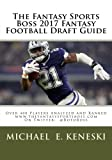The Fantasy Sports Boss 2017 Fantasy Football Draft Guide: Over 400 Players Analyzed and Ranked