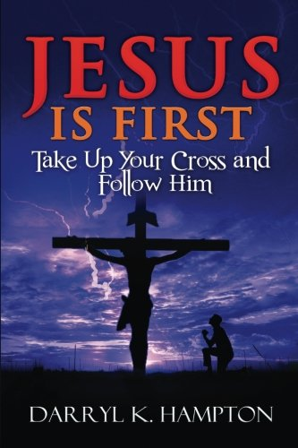 Jesus Is First: Take Up Your Cross and Follow Him (There's Nothing New Under The Sun) (Volume 3) (Take Up The Cross And Follow Jesus)