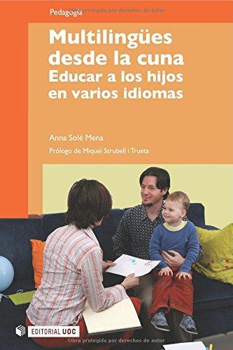 Multilingües desde la cuna. Educar a los hijos en varios idiomas. Prólogo de Miquel Strubell i Trueta (Manuales, Band 146)