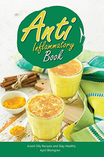 Anti Inflammatory Book: Avoid Oily Recipes and Stay Healthy (English Edition)