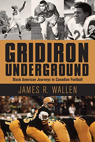 Gridiron Underground: Black American Journeys in Canadian Football