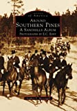 Around Southern Pines: A Sandhills Album, Photographs by E.C. Eddy (Images of America)