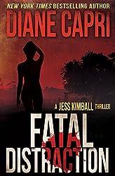 Fatal Distraction: Jess Kimball Thriller Novel (The Jess Kimball Thrillers Series Book 2)