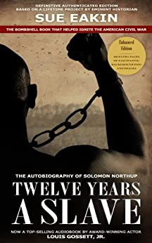 Twelve Years a Slave – Enhanced Edition by Dr. Sue Eakin Based on a Lifetime Project. New Info, Images, Maps by [Northup, Solomon, Dr. Sue Eakin]
