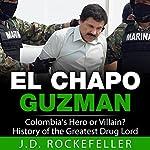 El Chapo Guzman: Colombia's Hero or Villain? History of the Greatest Drug Lord | J.D. Rockefeller