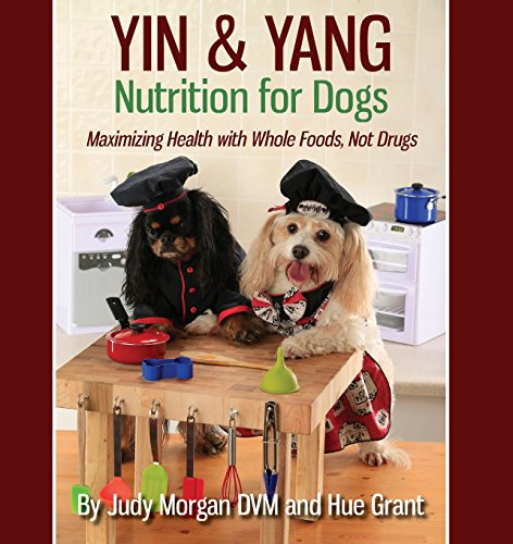 Yin & Yang Nutrition for Dogs: Maximizing Health with Whole Foods, Not Drugs cover