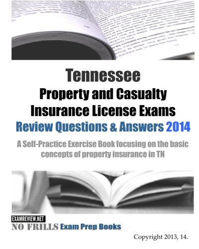 Download Tennessee Property and Casualty Insurance License Exams  Review Questions & Answers 2014  A Self-Practice Exercise Book focusing on the basic concepts … basic concepts of property insurance in TN Pdf