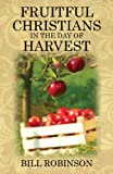 Fruitful Christians in the Day of Harvest, Bill Robinson, 1478711086