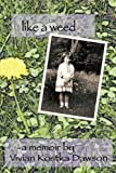 Like a Weed, A Memoir By Vivian Kostka Dawson, 1438946953