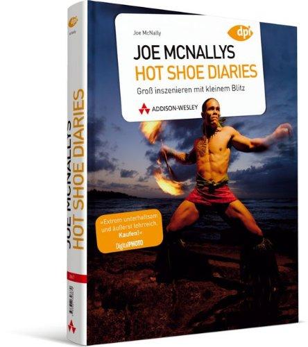 Joe McNallys Hot Shoe Diaries - Aus dem Notizbuch eines Profis: Groß inszenieren mit kleinem Blitz (DPI Fotografie)