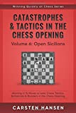 Catastrophes & Tactics in the Chess Opening - Volume 6: Open Sicilians: Winning in 15 Moves or Less: Chess Tactics, Brilliancies & Blunders in the Chess Opening (Winning Quickly at Chess)