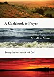 A Guidebook to Prayer, MaryKate Morse, 0830835784