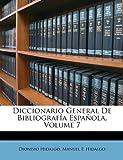 Diccionario General de Bibliografía Española, Dionisio Hidalgo and Manuel F. Hidalgo, 1147098859