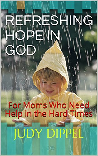 Refreshing Hope in God: For Moms Who Need Help in the Hard Times by [Dippel, Judy]