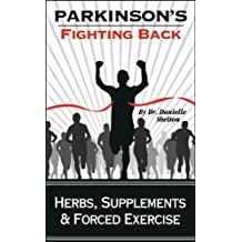 Parkinson's Disease (Parkinson's: Fighting Back with Herbs, Supplements & Forced Exercise Book 2)