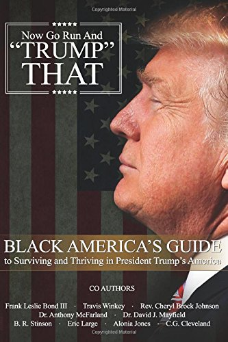 Now Go Run And Trump That: Black America's Guide to Surviving and Thriving in President Trump's America PDF