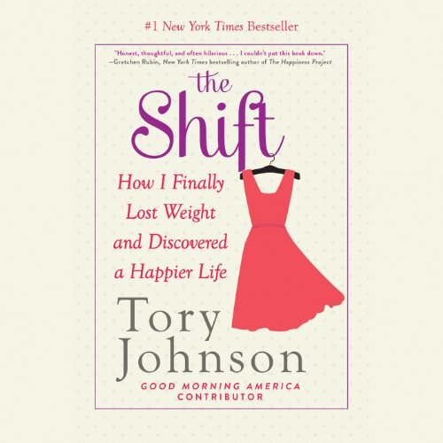 The Shift: How I Finally Lost Weight and Discovered a Happier Life by Hachette Audio