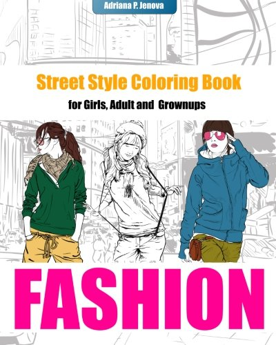 Fashion Coloring Books For Girls :Street Style Coloring Book for Adult Grownups: modern adn street fashion coloring books,Fashion Coloring Books For Adults,Women, Teens and Girls (Volume 1)