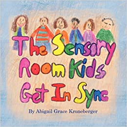 The Sensory Room Kids Get In Sync por Abigail Grace Kroneberger epub