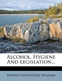 img - for Alcohol, Hygiene And Legislation... book / textbook / text book