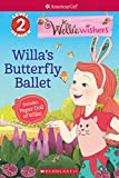 #6: Willa's Butterfly Ballet (Scholastic Reader Level 2: WellieWishers by American Girl)