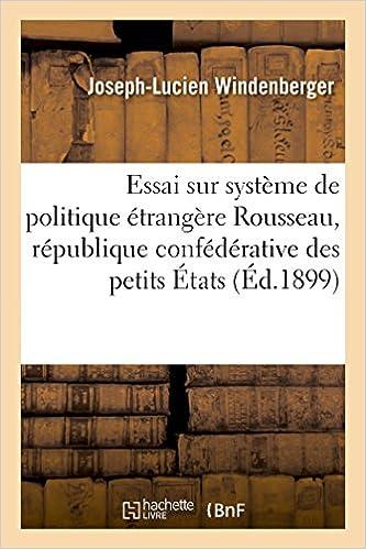 Lire Essai sur le système de politique étrangère de Rousseau la république confédérative des petits États: thèse pour le doctorat présentée à la Faculté des lettres de Lyon pdf epub