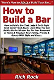 How to Build a Bar That Lasts & Do It Right So It Doesn't Fall Apart: Learn How You Can Build a Perfect Dream Bar for Your Basement or Home & Entertain ... Family, Friends & Guests With Style & Class