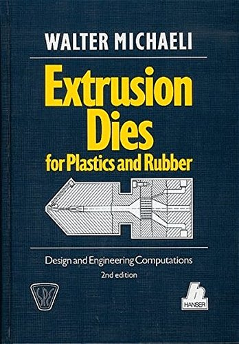 Extrusion dies for plastics and rubber: Design engineering computations (SPE books)