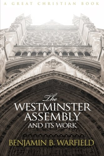 (The Westminster Assembly and Its Work)