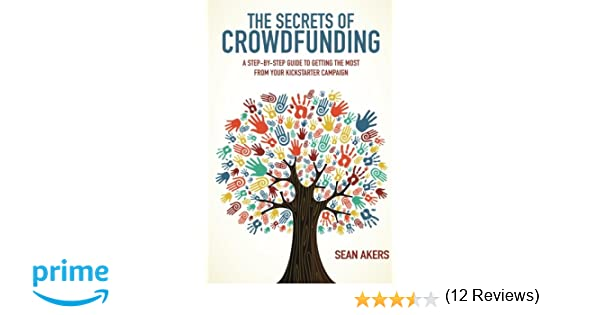 Amazon.com: The Secrets of Crowdfunding: A Step-by-Step Guide to ...