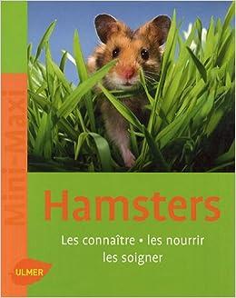 Book's Cover of Hamsters. Les connaître, les nourrir, les soigner (Français) Broché – 5 mars 2009
