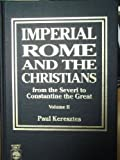 Imperial Rome and the Christians Vol. 2 : From the Severi to Constantine the Great, Keresztes, Paul, 0819175285