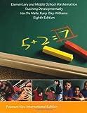 Elementary and Middle School Mathematics: Teaching Developmentally by Van de Walle, John A., Karp, Karen S., Bay-Williams, Jennifer M. (July 31, 2013) Paperback