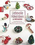 Liebevolle Häkelideen zu Weihnachten: 77 Kleinigkeiten zum Dekorieren und Verschenken