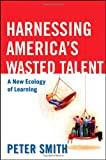 Harnessing America's Wasted Talent: A New Ecologyof Learning